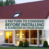 5 Factors to Consider Before Installing a Sunroom in Your House
